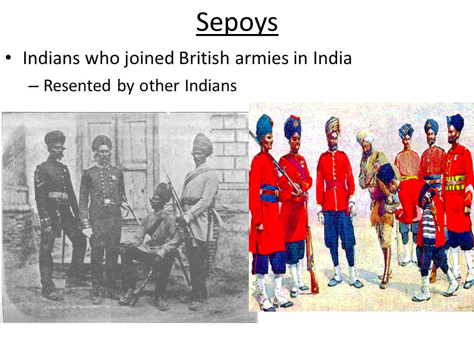 Sepoys Indians who joined British armies in India