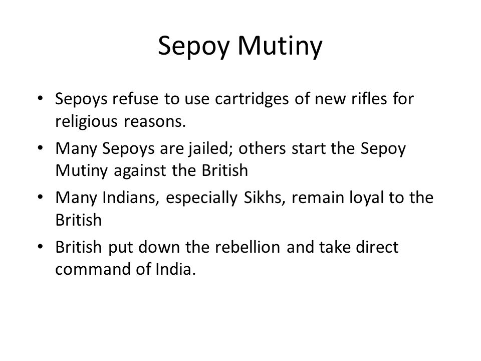Sepoy Mutiny Sepoys refuse to use cartridges of new rifles for religious reasons.