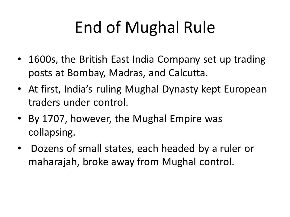 End of Mughal Rule 1600s, the British East India Company set up trading posts at Bombay, Madras, and Calcutta.