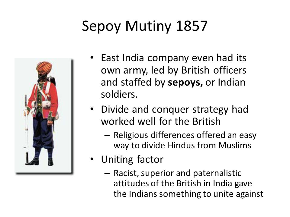 Sepoy Mutiny 1857 East India company even had its own army, led by British officers and staffed by sepoys, or Indian soldiers.