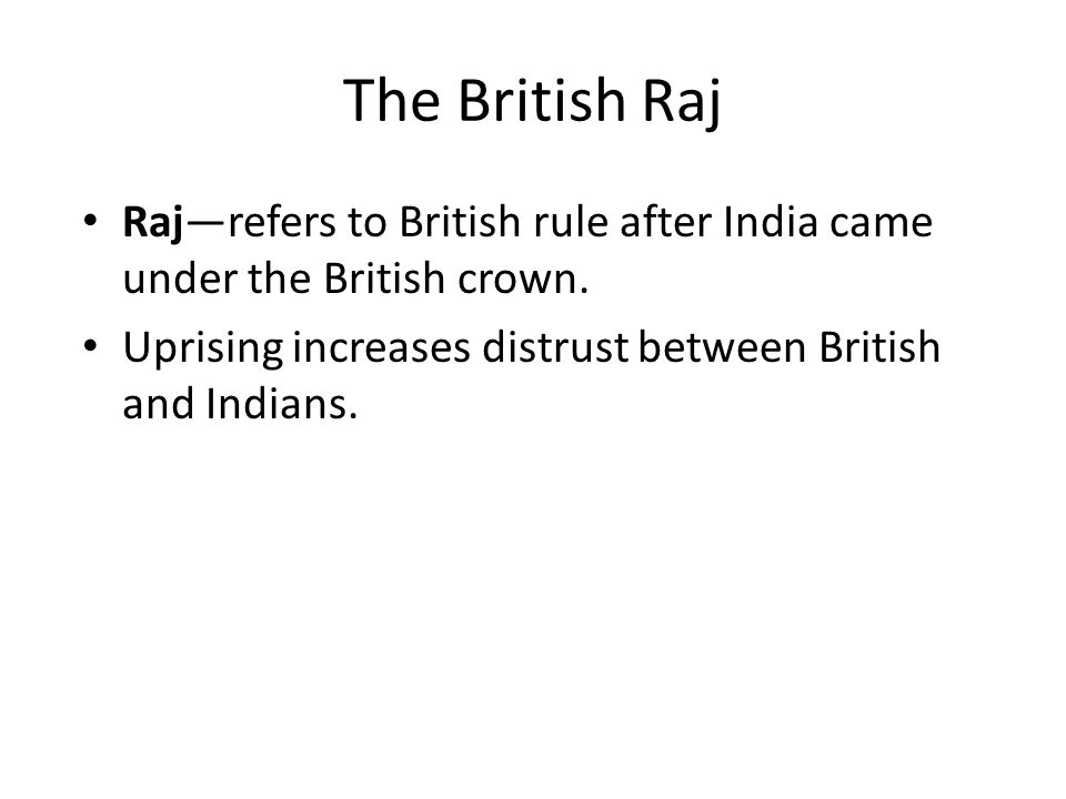 The British Raj Raj—refers to British rule after India came under the British crown.