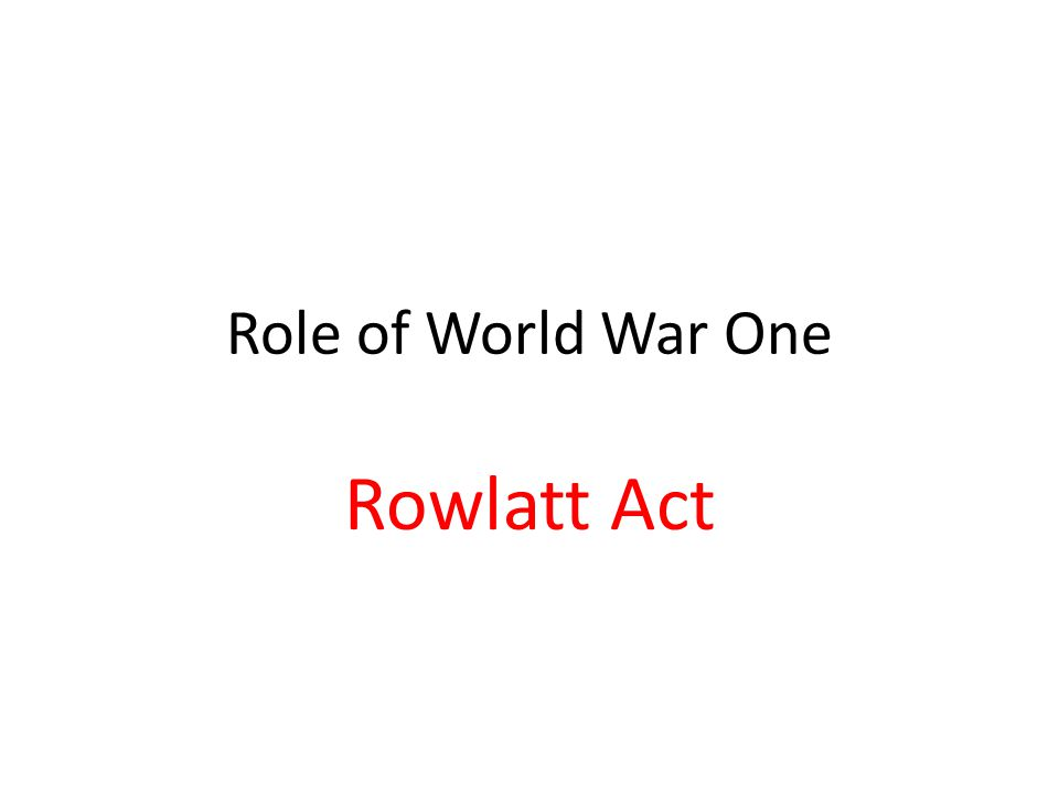 Role of World War One Rowlatt Act