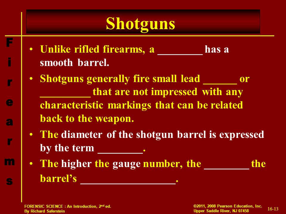 Shotguns Unlike rifled firearms, a ________ has a smooth barrel.