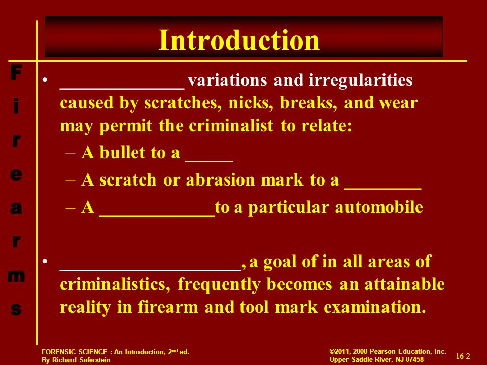 Introduction _____________ variations and irregularities caused by scratches, nicks, breaks, and wear may permit the criminalist to relate:
