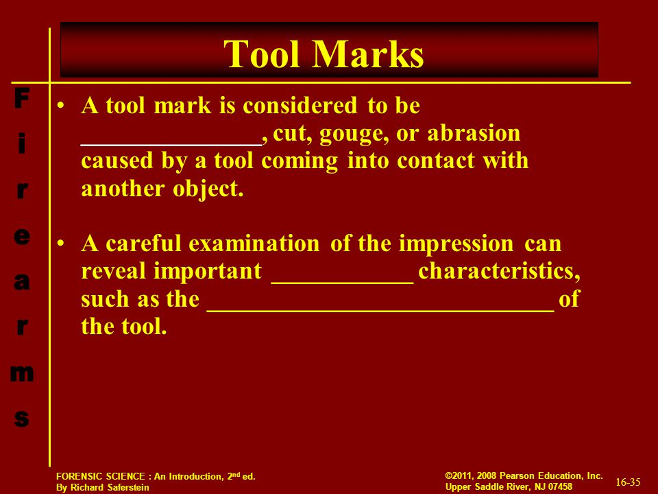 Tool Marks A tool mark is considered to be ______________, cut, gouge, or abrasion caused by a tool coming into contact with another object.