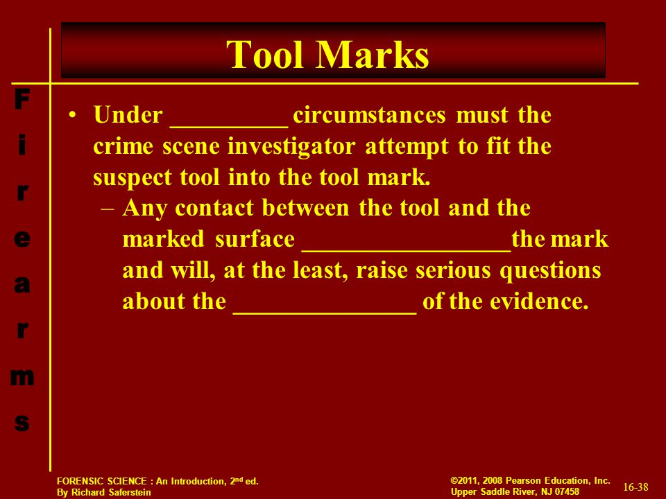 Tool Marks Under _________ circumstances must the crime scene investigator attempt to fit the suspect tool into the tool mark.