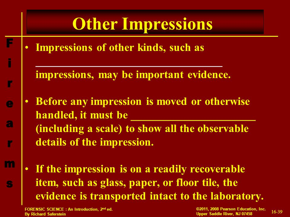 Other Impressions Impressions of other kinds, such as _________________________________ impressions, may be important evidence.