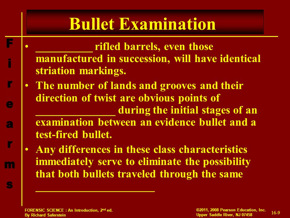 Bullet Examination __________ rifled barrels, even those manufactured in succession, will have identical striation markings.