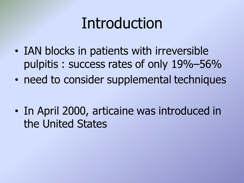 Introduction IAN blocks in patients with irreversible pulpitis : success rates of only 19%–56% need to consider supplemental techniques.