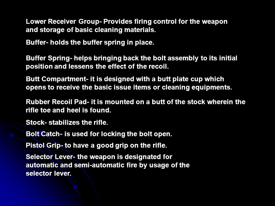 Lower Receiver Group- Provides firing control for the weapon and storage of basic cleaning materials.