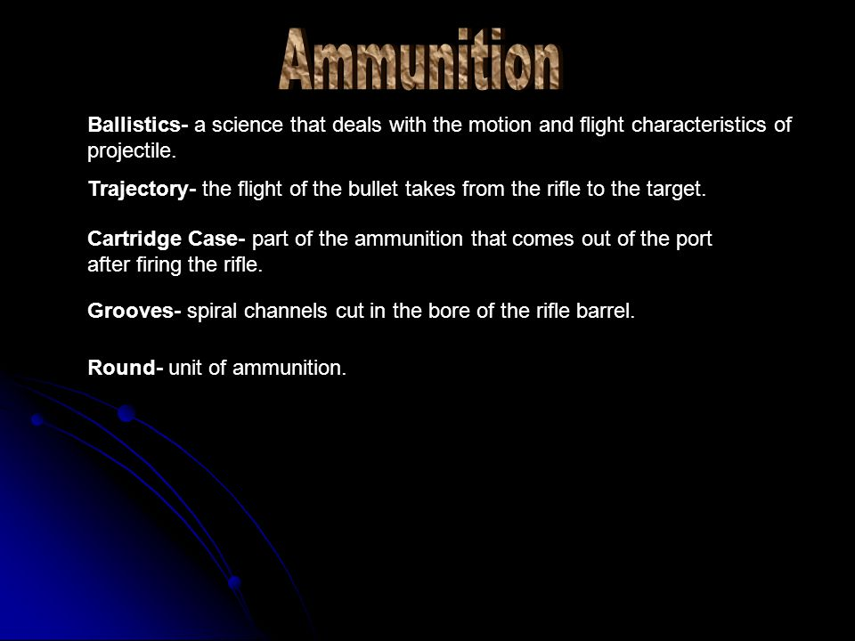 Ammunition Ballistics- a science that deals with the motion and flight characteristics of projectile.