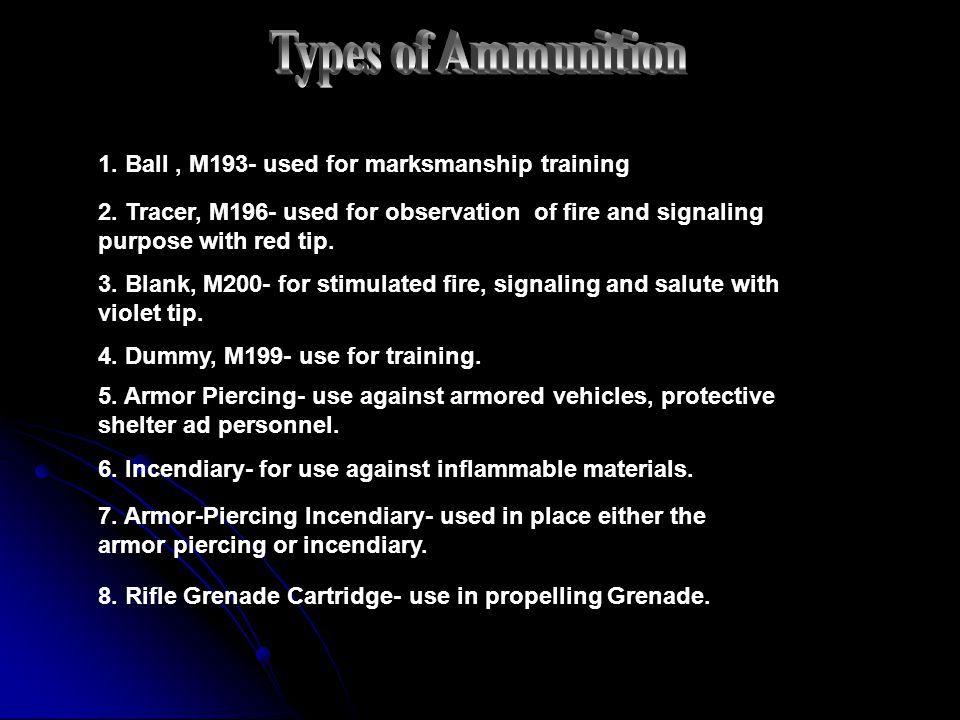Types of Ammunition 1. Ball , M193- used for marksmanship training