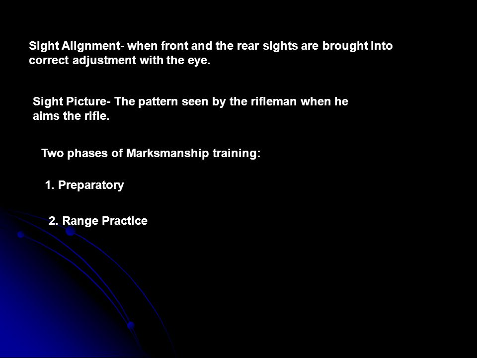 Sight Alignment- when front and the rear sights are brought into correct adjustment with the eye.