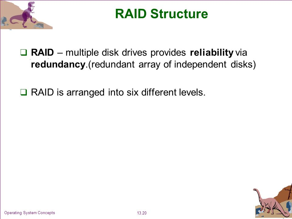 RAID Structure RAID – multiple disk drives provides reliability via redundancy.(redundant array of independent disks)