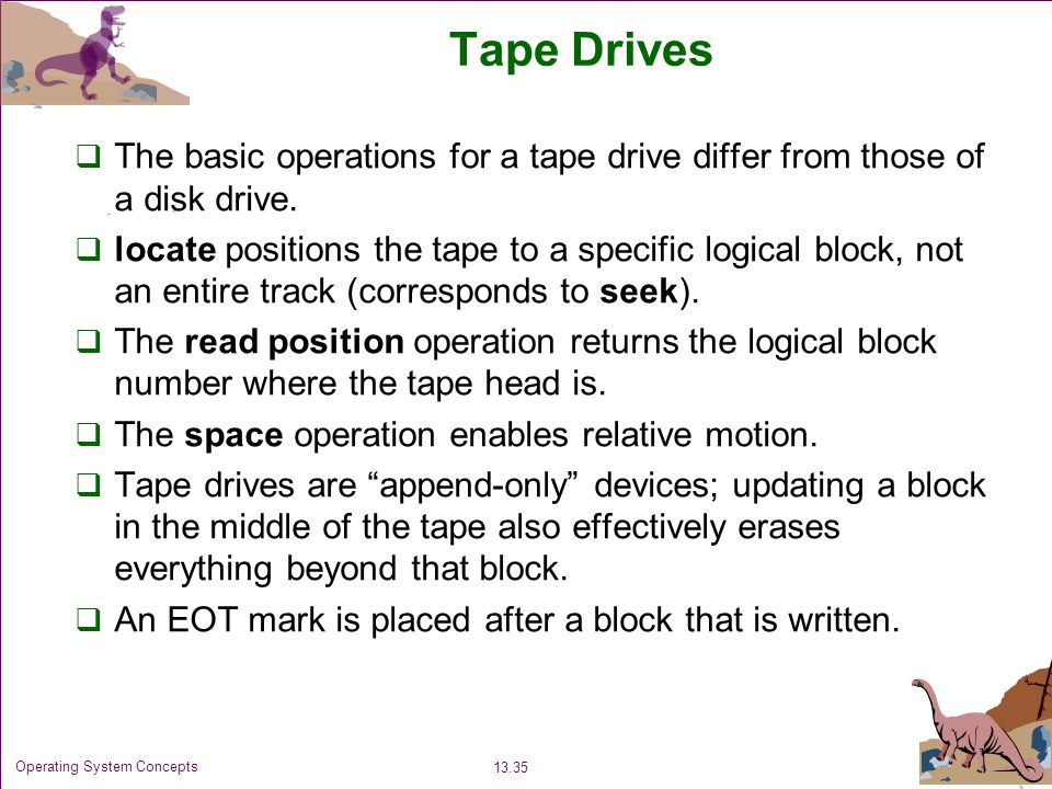 Tape Drives The basic operations for a tape drive differ from those of a disk drive.