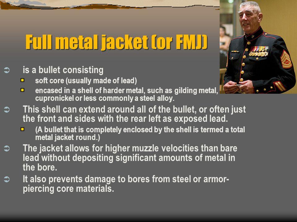 Full metal jacket (or FMJ)