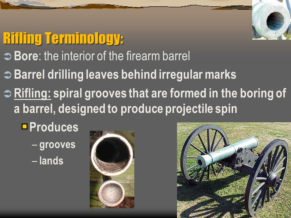 Rifling Terminology: Bore: the interior of the firearm barrel