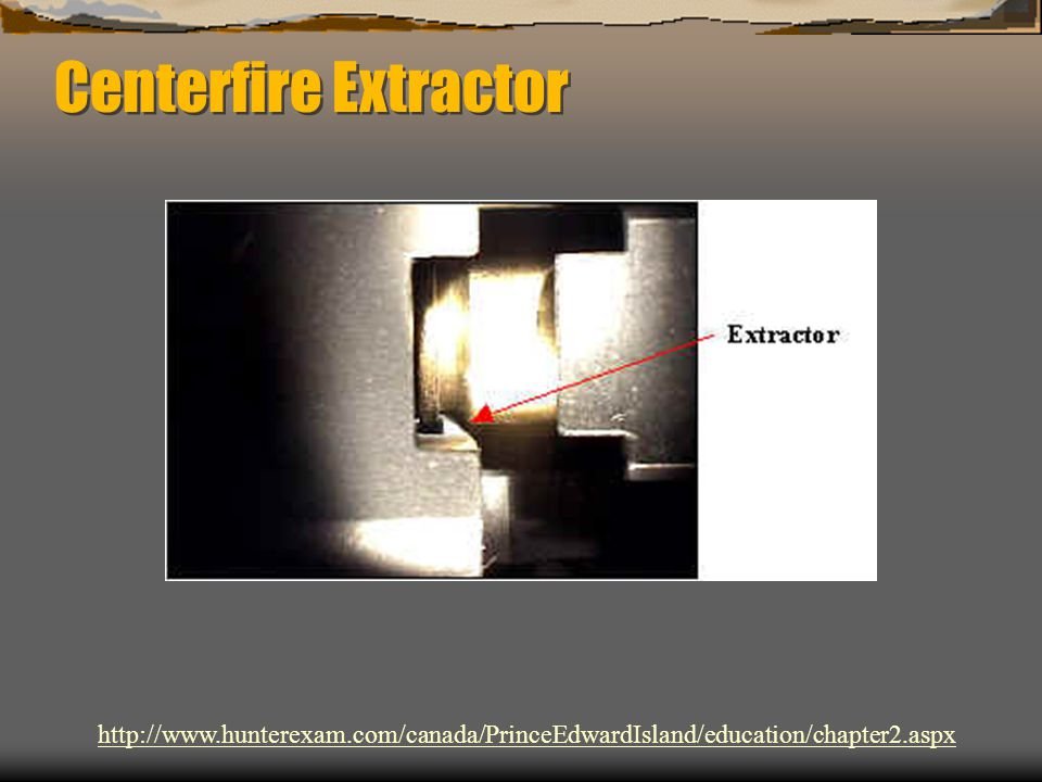Centerfire Extractor http://www.hunterexam.com/canada/PrinceEdwardIsland/education/chapter2.aspx