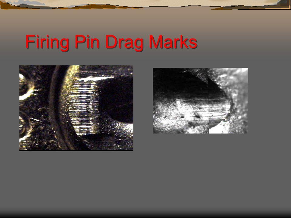 Firing Pin Drag Marks