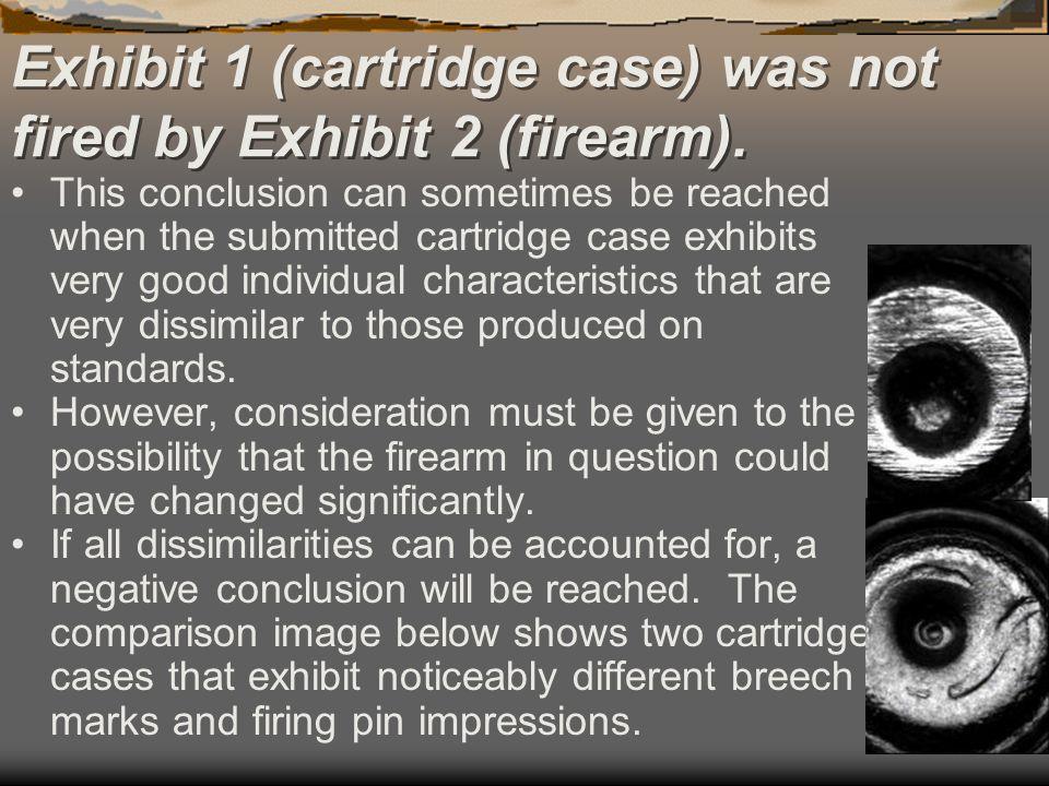 Exhibit 1 (cartridge case) was not fired by Exhibit 2 (firearm).