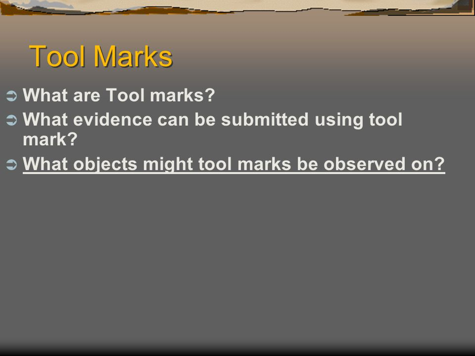 Tool Marks What are Tool marks
