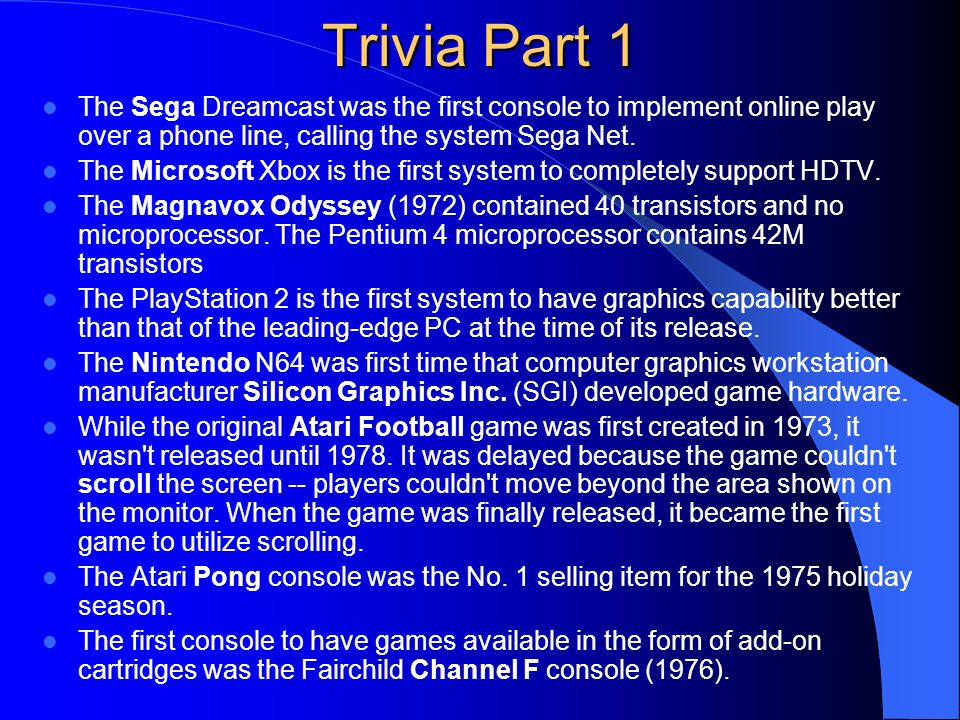 Trivia Part 1 The Sega Dreamcast was the first console to implement online play over a phone line, calling the system Sega Net.