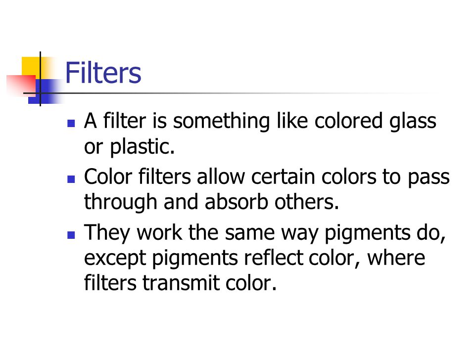 Filters A filter is something like colored glass or plastic.