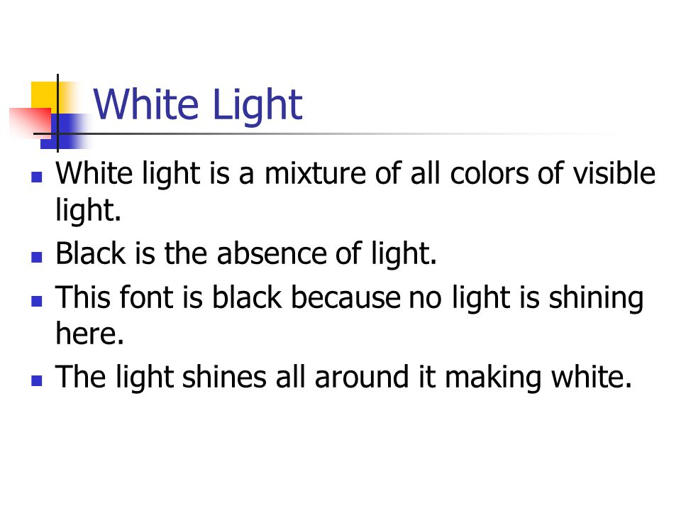 White Light White light is a mixture of all colors of visible light.