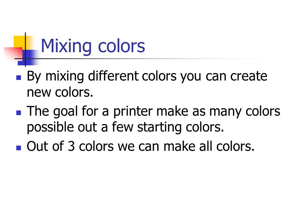 Mixing colors By mixing different colors you can create new colors.