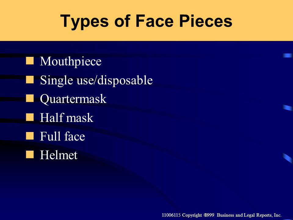 Types of Face Pieces Mouthpiece Single use/disposable Quartermask