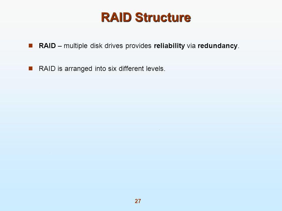 RAID Structure RAID – multiple disk drives provides reliability via redundancy.