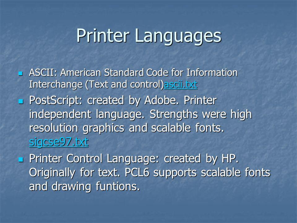 Printer Languages ASCII: American Standard Code for Information Interchange (Text and control)ascii.txt.
