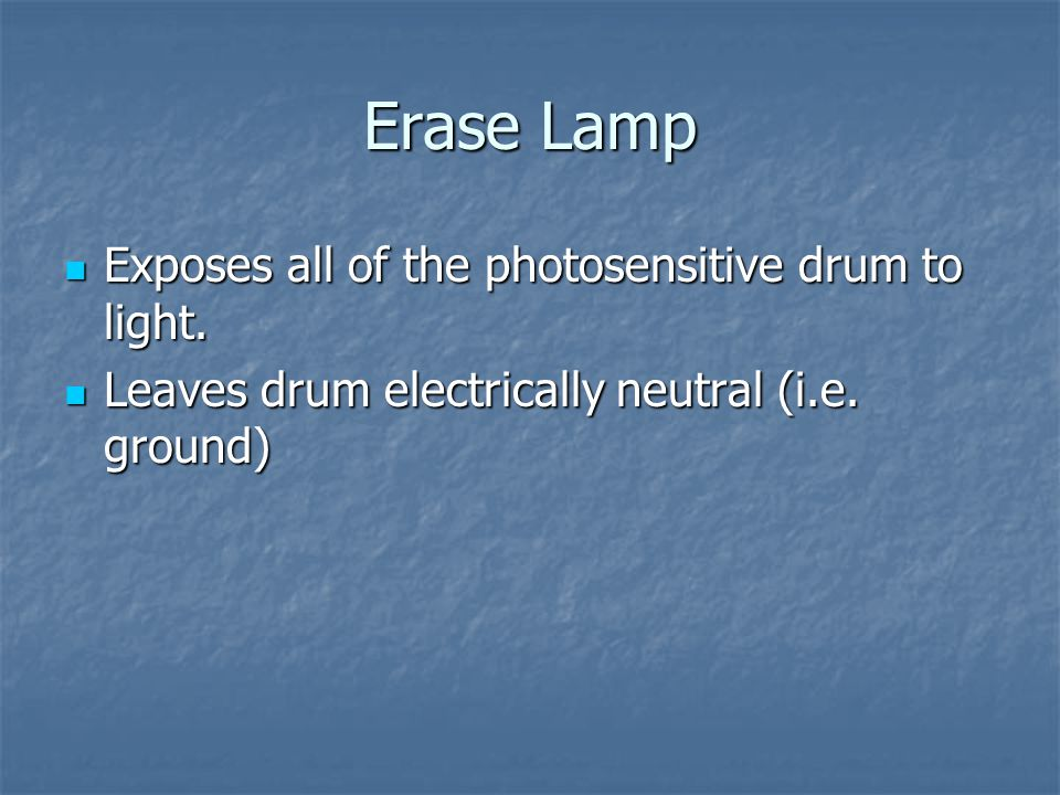 Erase Lamp Exposes all of the photosensitive drum to light.