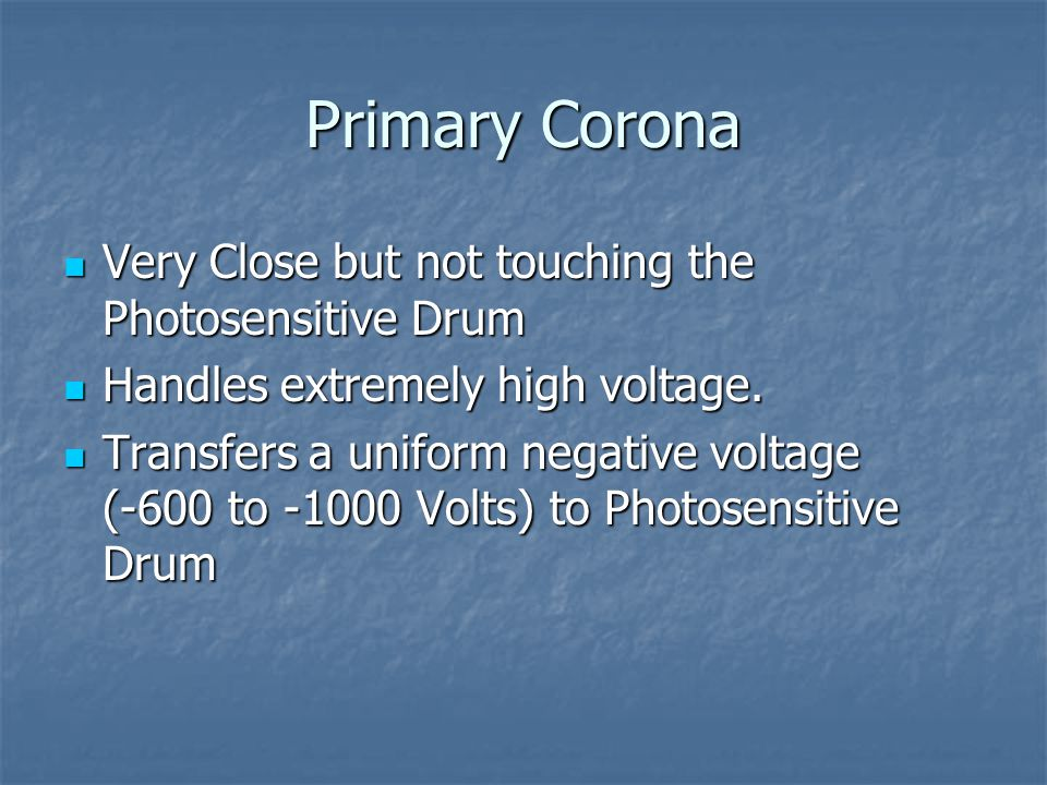 Primary Corona Very Close but not touching the Photosensitive Drum