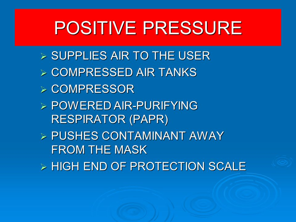 POSITIVE PRESSURE SUPPLIES AIR TO THE USER COMPRESSED AIR TANKS