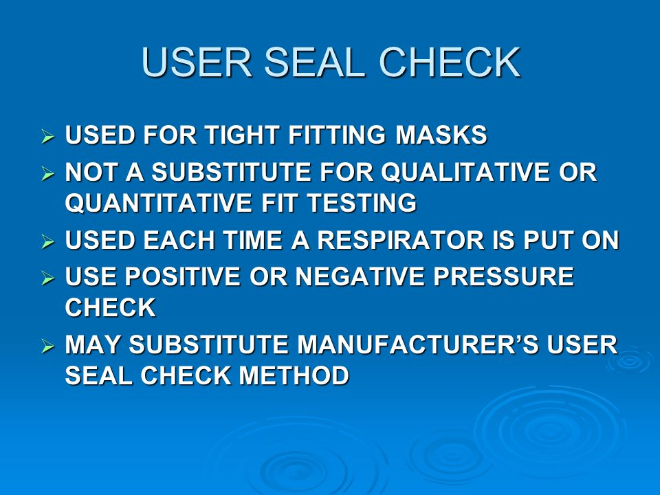 USER SEAL CHECK USED FOR TIGHT FITTING MASKS
