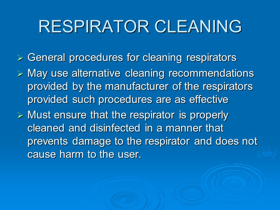 RESPIRATOR CLEANING General procedures for cleaning respirators