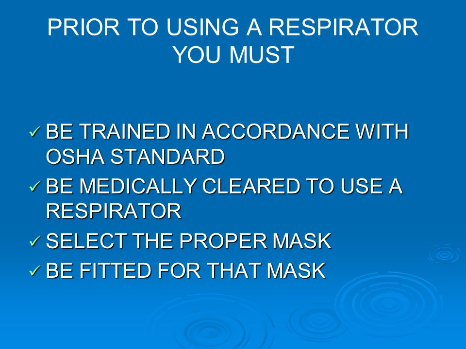 PRIOR TO USING A RESPIRATOR YOU MUST