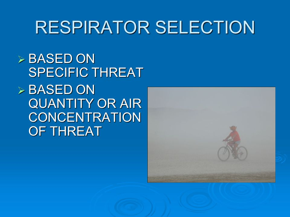 RESPIRATOR SELECTION BASED ON SPECIFIC THREAT