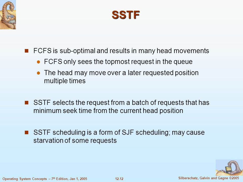 SSTF FCFS is sub-optimal and results in many head movements
