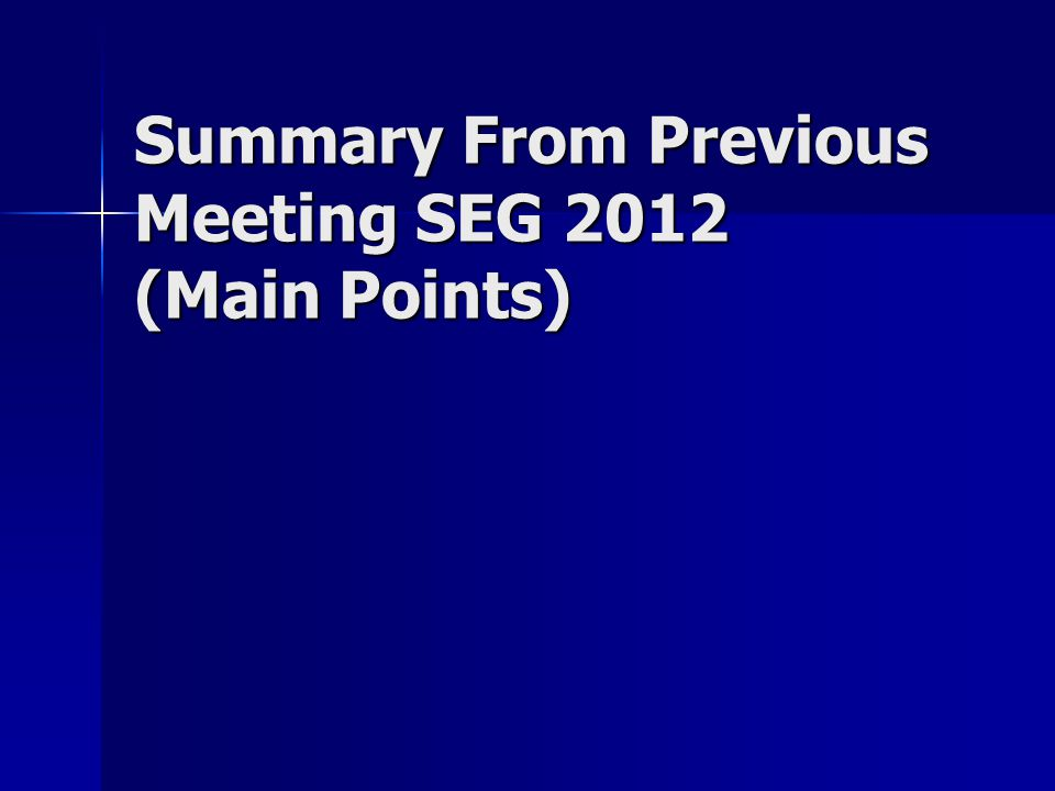 Summary From Previous Meeting SEG 2012 (Main Points)