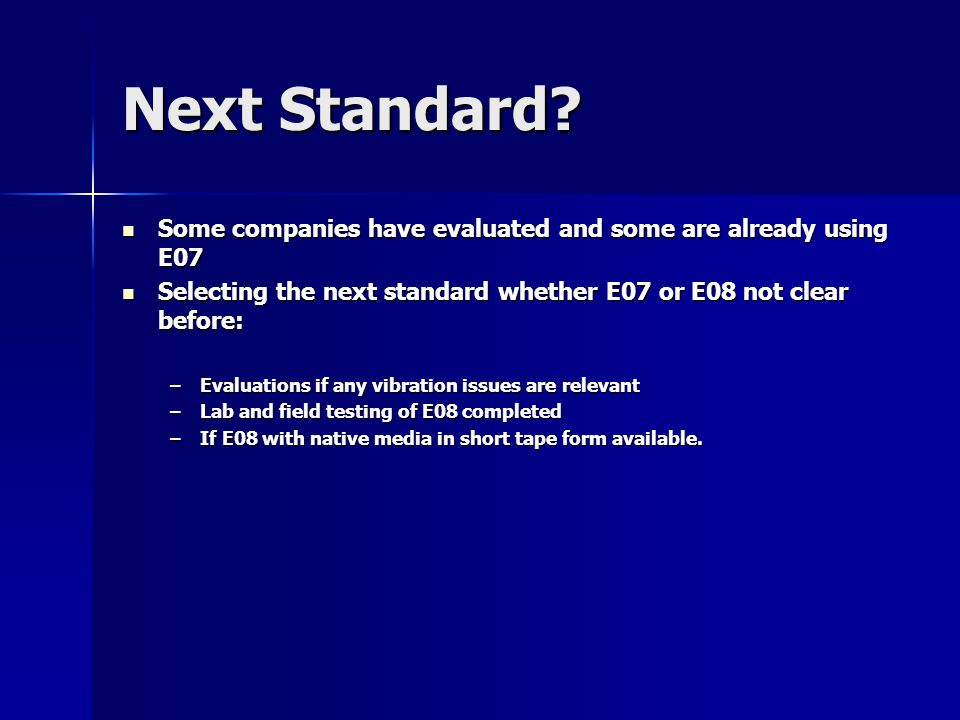 Next Standard Some companies have evaluated and some are already using E07. Selecting the next standard whether E07 or E08 not clear before: