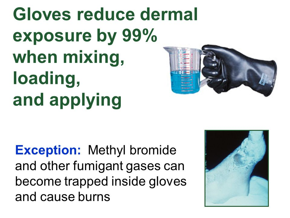 Gloves reduce dermal exposure by 99% when mixing, loading, and applying