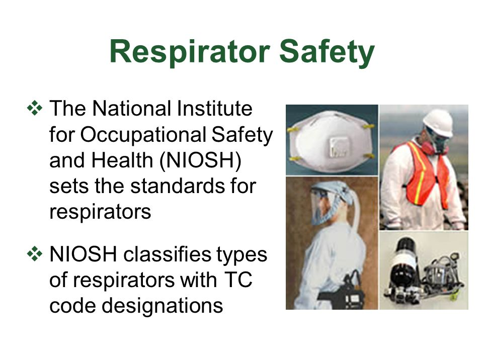 Respirator Safety The National Institute for Occupational Safety and Health (NIOSH) sets the standards for respirators.