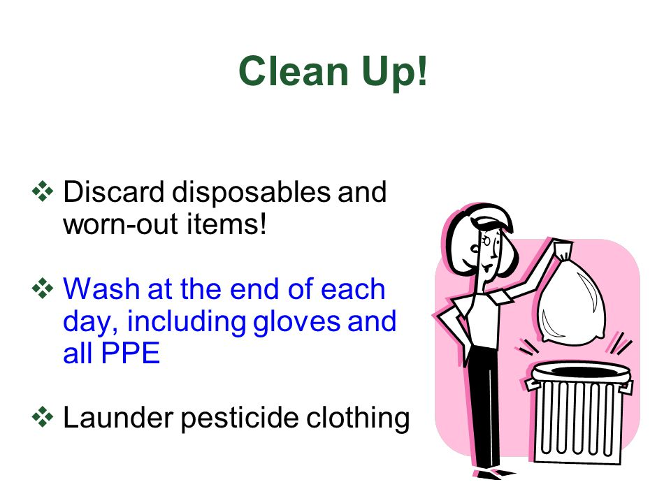 Clean Up! Discard disposables and worn-out items!