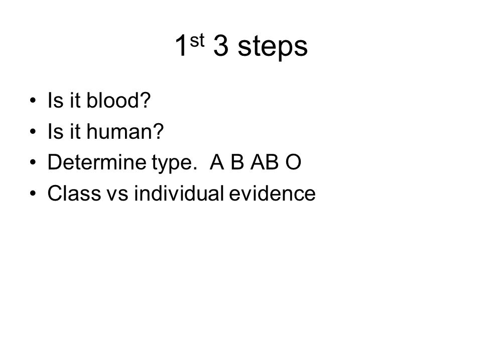1st 3 steps Is it blood Is it human Determine type. A B AB O