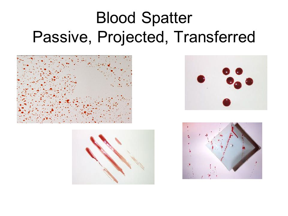 Blood Spatter Passive, Projected, Transferred