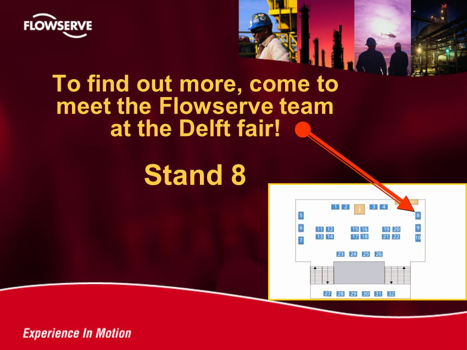 To find out more, come to meet the Flowserve team at the Delft fair