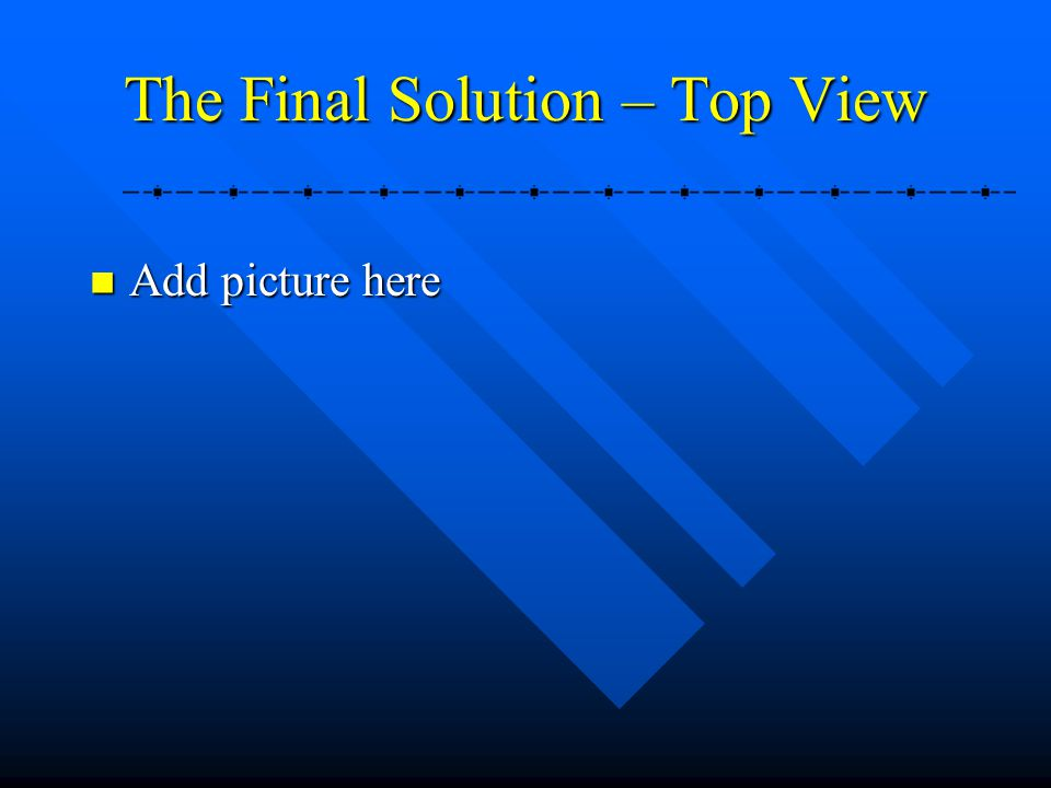 The Final Solution – Top View