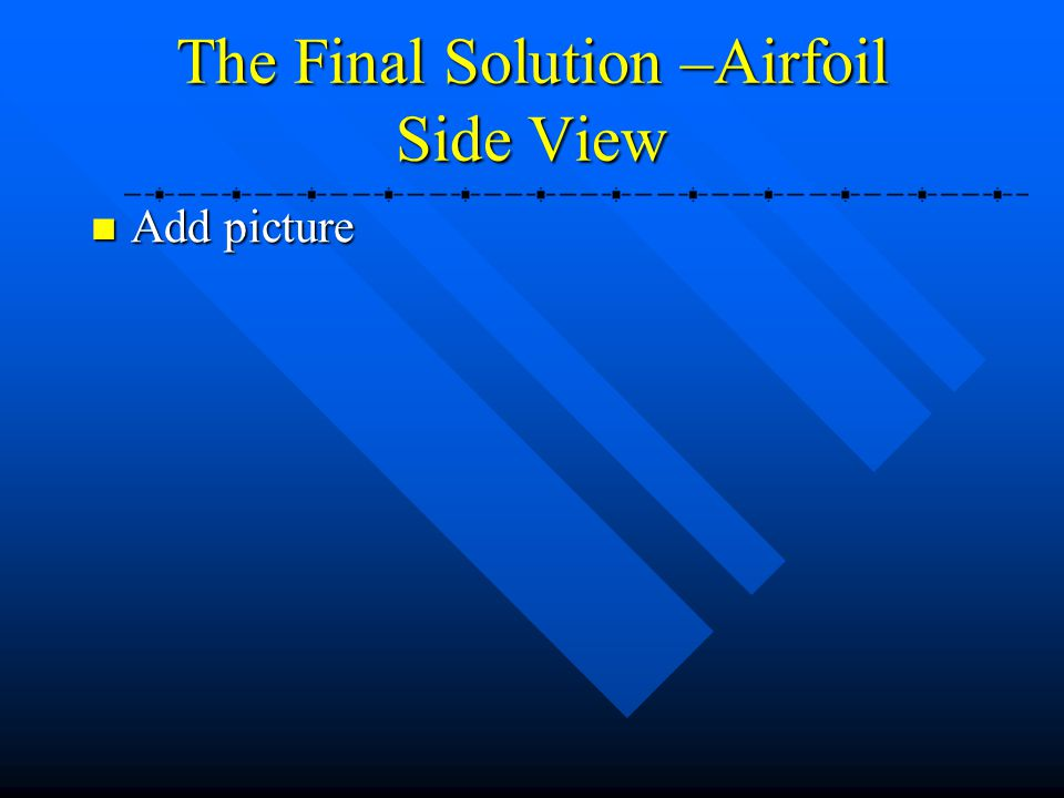 The Final Solution –Airfoil Side View